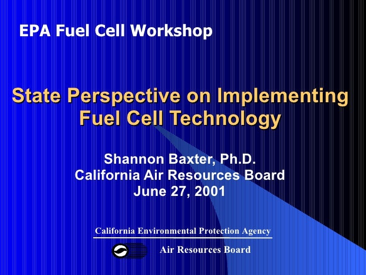 State Perspective on Implementing  Fuel Cell Technology  Shannon Baxter, Ph.D. California Air Resources Board June 27, 200...