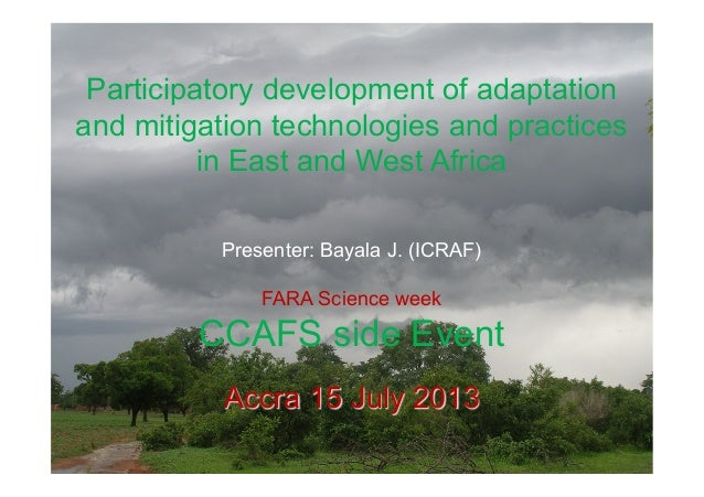 Participatory development of adaptation and mitigation technologies and practices in East and West Africa Presenter: Bayal...