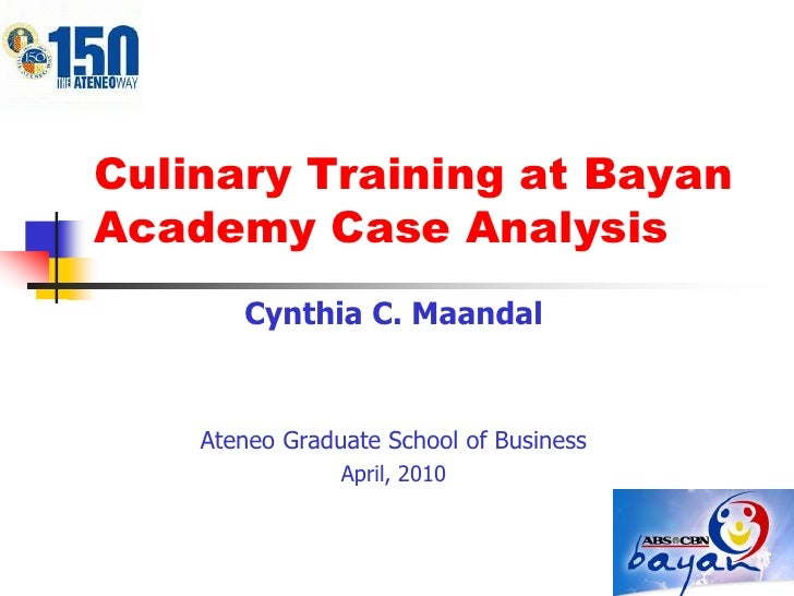 Culinary Training at Bayan Academy Case Analysis<br />Cynthia C. Maandal<br />Ateneo Graduate School of Business<br />Apri...