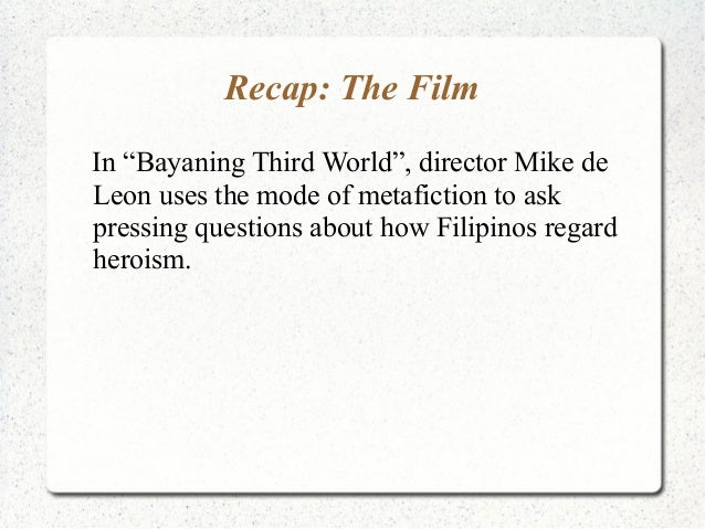 bayaning third world Bayaning third world emerges as a film where de leon exorcises his rizal demons, where he fully explores the difficulties he encountered in trying to dramatize the life of a man whose glorification has overshadowed his humanity.