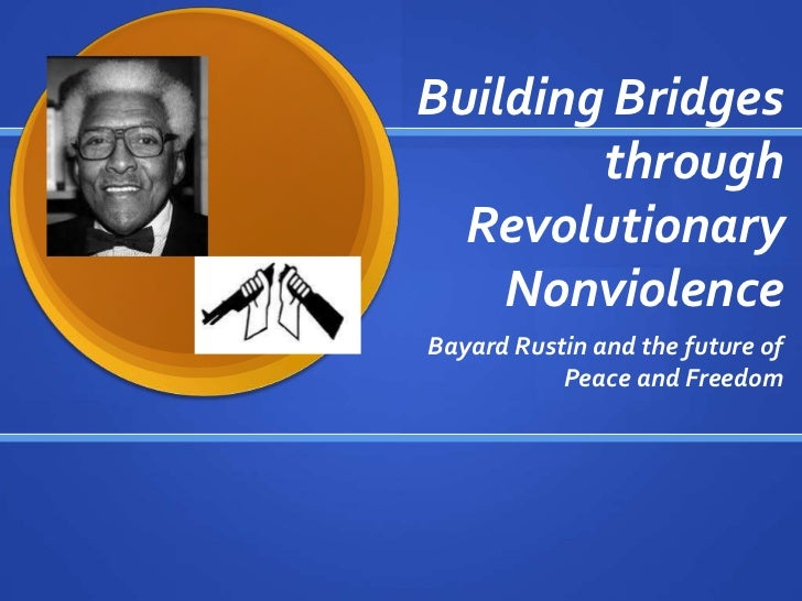 Building Bridges        through  Revolutionary    NonviolenceBayard Rustin and the future of           Peace and Freedom