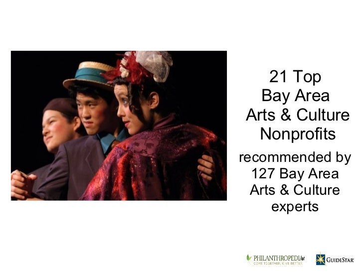 recommended by 127 Bay Area Arts & Culture experts 21 Top  Bay Area  Arts & Culture Nonprofits at
