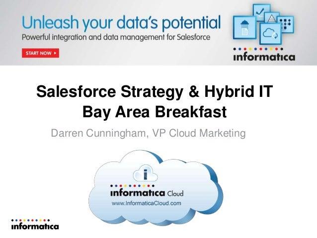 Salesforce Strategy & Hybrid IT Bay Area Breakfast Darren Cunningham, VP Cloud Marketing