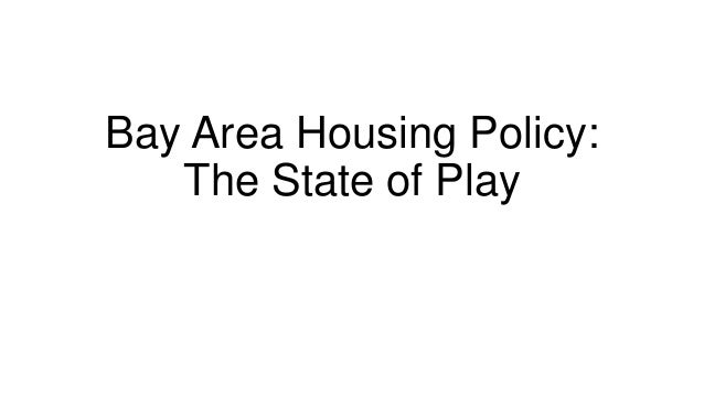 Bay Area Housing Policy:   The State of Play