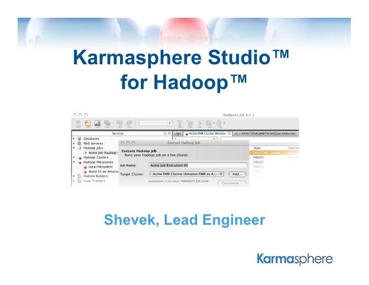 Karmasphere Studio™     for Hadoop™       Shevek, Lead Engineer