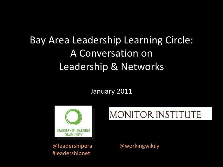 Bay Area Leadership Learning Circle:A Conversation on Leadership & NetworksJanuary 2011 <br />@leadershipera @workingwik...