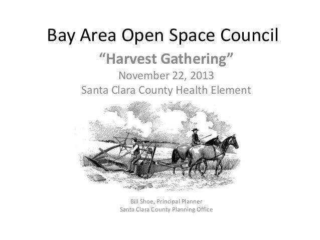 "Bay Area Open Space Council ""Harvest Gathering"" November 22, 2013 Santa Clara County Health Element  Bill Shoe, Principal ..."