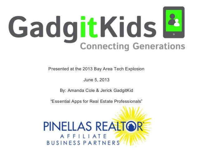 "Presented at the 2013 Bay Area Tech ExplosionJune 5, 2013By: Amanda Cole & Jerick GadgitKid""Essential Apps for Real Estate..."