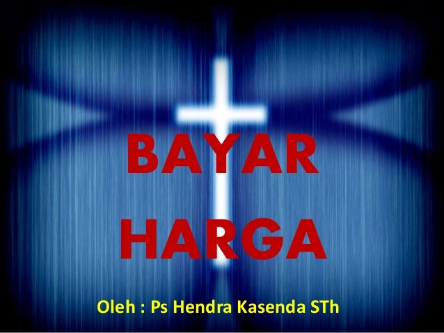 BAYAR HARGA Oleh : Ps Hendra Kasenda STh