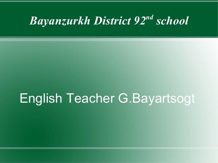 Bayanzurkh District 92 nd  school English Teacher G.Bayartsogt