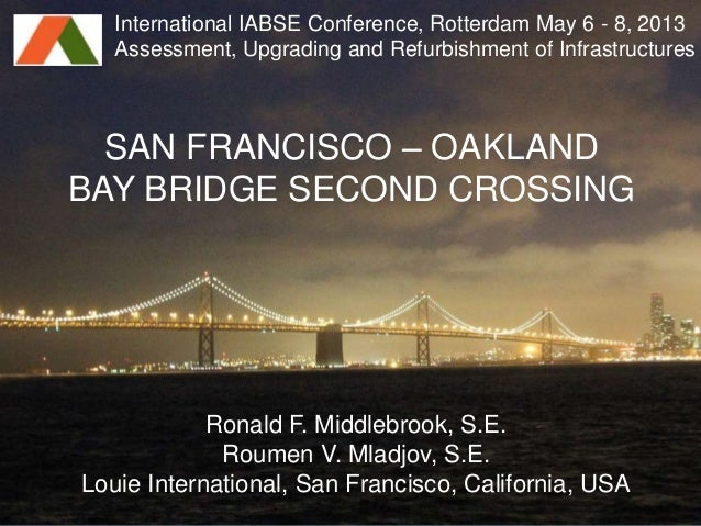 SAN FRANCISCO – OAKLANDBAY BRIDGE SECOND CROSSINGRonald F. Middlebrook, S.E.Roumen V. Mladjov, S.E.Louie International, Sa...