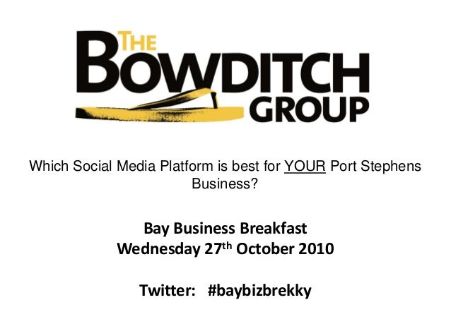 Bay Business Breakfast Wednesday 27th October 2010 Twitter: #baybizbrekky Which Social Media Platform is best for YOUR Por...