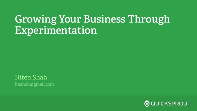 Growing Your Business Through Experimentation Hiten Shah hnshah@gmail.com