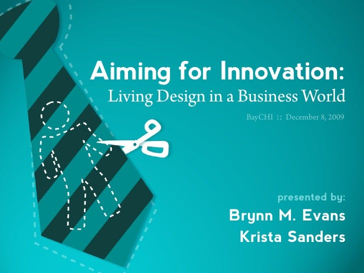 Aiming for Innovation:  Living Design in a Business World                     BayCHI   :: December 8, 2009                ...
