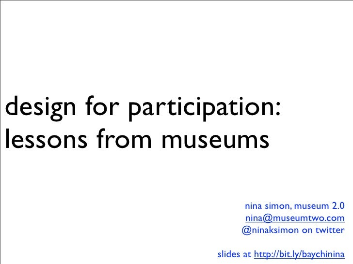 design for participation: lessons from museums                           nina simon, museum 2.0                          n...