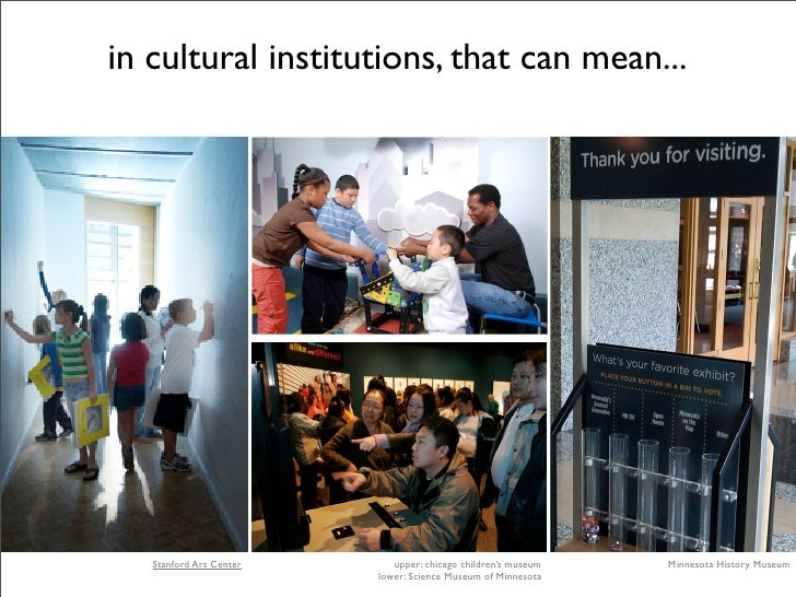 in cultural institutions, that can mean...        Stanford Art Center      upper: chicago children's museum   Minnesota Hi...