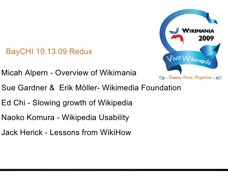 BayCHI 10.13.09 Redux  Micah Alpern - Overview of Wikimania Sue Gardner & Erik Möller- Wikimedia Foundation Ed Chi - Slowi...