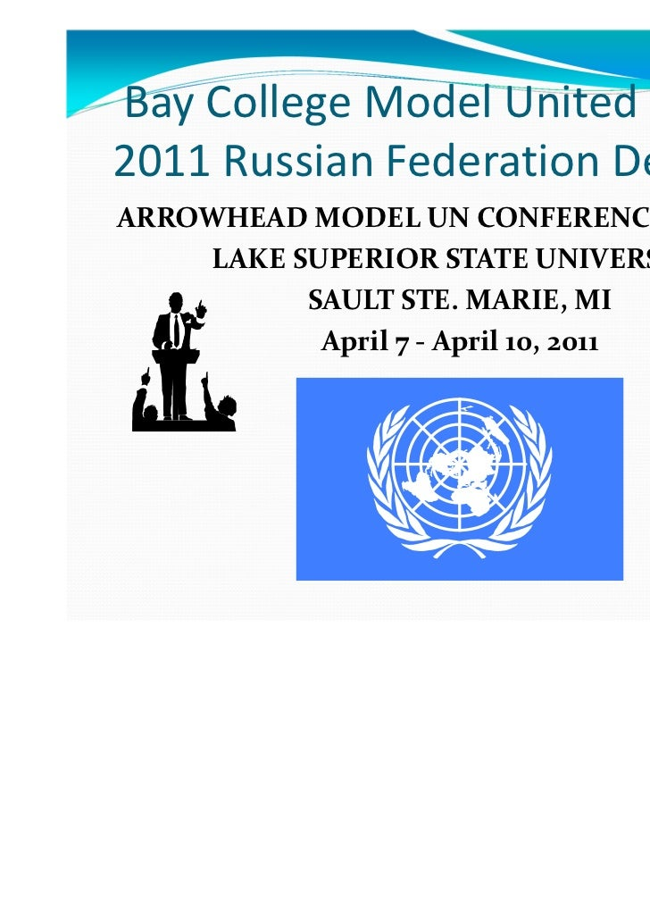 Bay College Model United Nations:2011 Russian Federation DelegationARROWHEAD MODEL UN CONFERENCE (AMUNC)    LAKE SUPERIOR ...