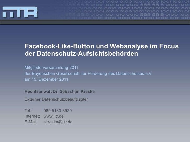 Facebook-Like-Button und Webanalyse im Focus der Datenschutz-Aufsichtsbehörden Mitgliederversammlung 2011 der Bayerischen ...