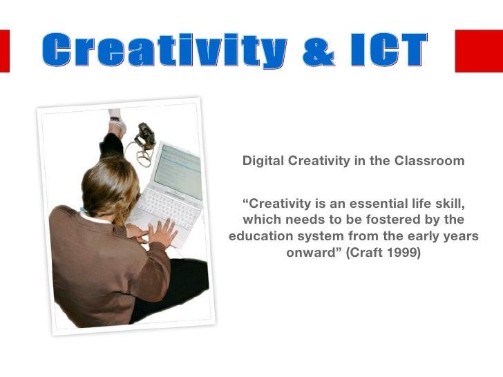"<ul><li>Digital Creativity in the Classroom </li></ul><ul><li>"" Creativity is an essential life skill, which needs to be f..."