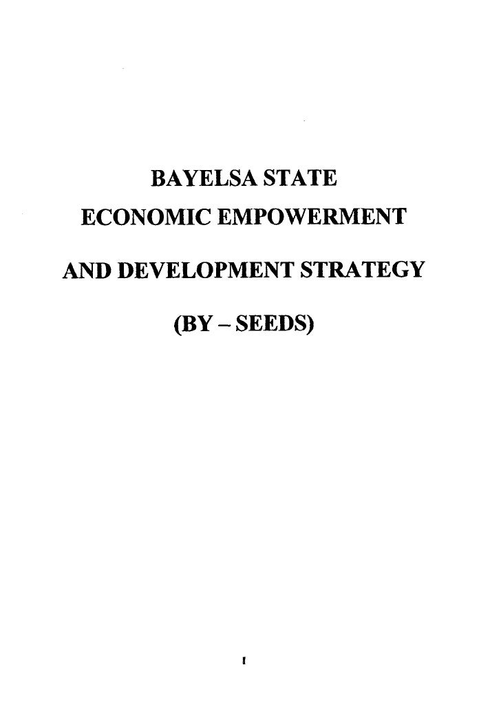 BAYELSA STATE  ECONOMIC EMPOWERMENT  AND DEVELOPMENT STRATEGY         (BY - SEEDS)