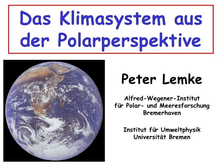 Das Klimasystem aus der Polarperspektive <br />Peter Lemke<br />Alfred-Wegener-Institut<br />für Polar- und Meeresforschun...