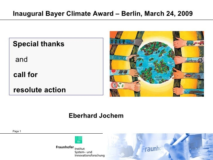 Inaugural Bayer Climate Award – Berlin, March 24, 2009 Page  Special thanks and  call for resolute action Eberhard Jochem
