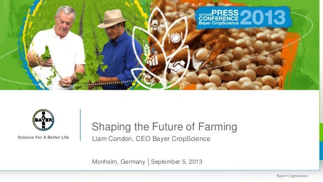 Shaping the Future of Farming Liam Condon, CEO Bayer CropScience Monheim, Germany │September 5, 2013