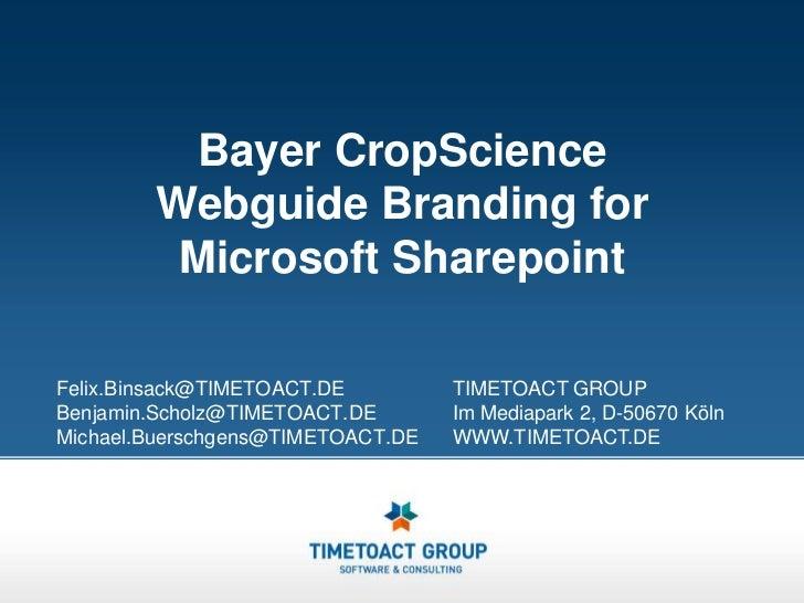 Bayer CropScience Webguide Branding for Microsoft Sharepoint<br />Felix.Binsack@TIMETOACT.DE<br />Benjamin.Scholz@TIMETOAC...
