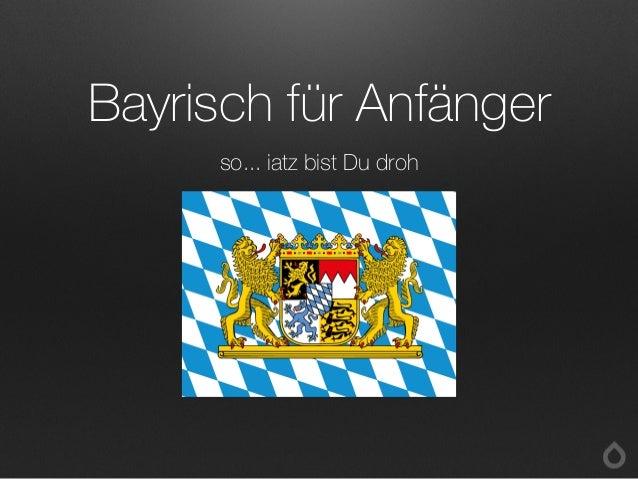 Bayrisch für Anfängerso... iatz bist Du droh