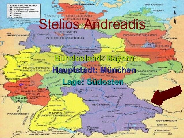 Stelios Andreadis Bundesland: BayernBundesland: Bayern Hauptstadt: MünchenHauptstadt: München Lage:Lage: SüdostenSüdosten