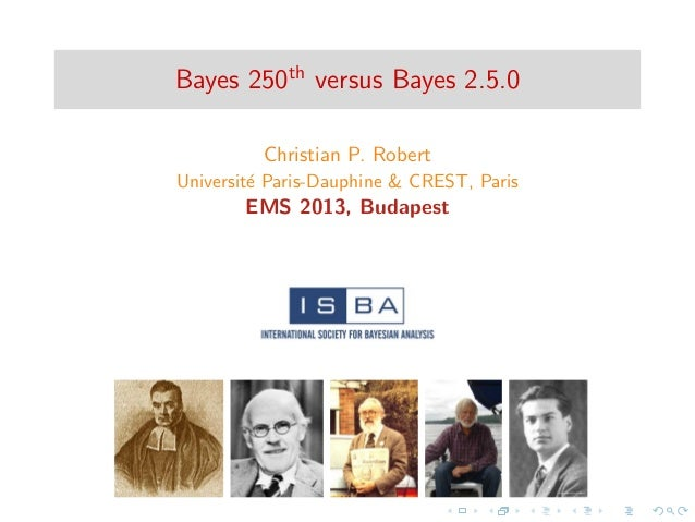 Bayes 250th versus Bayes 2.5.0 Christian P. Robert Universit´e Paris-Dauphine & CREST, Paris EMS 2013, Budapest