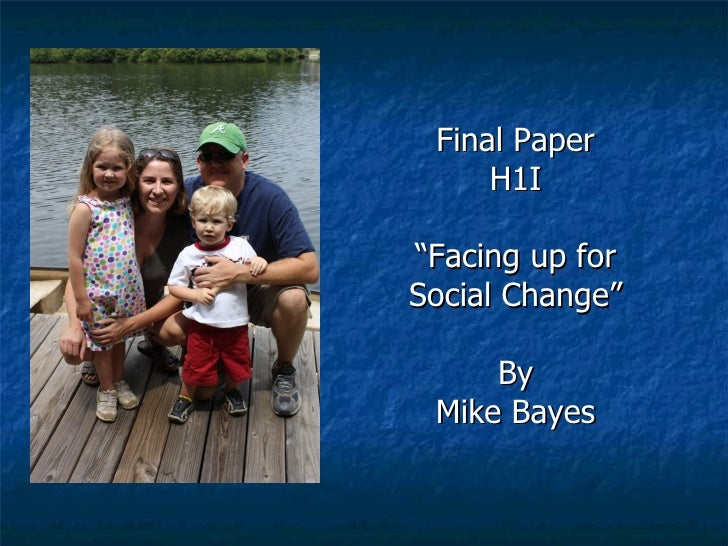 """Final Paper H1I """" Facing up for Social Change"""" By Mike Bayes"""