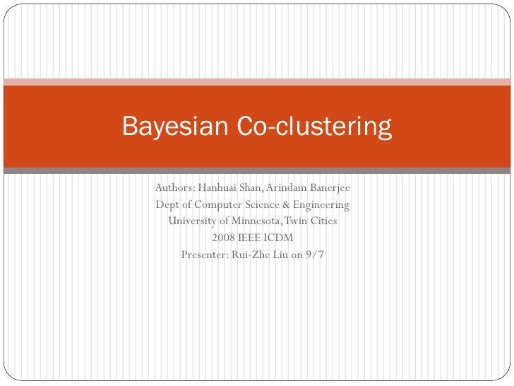 Bayesian Co-clustering   Authors: Hanhuai Shan, Arindam Banerjee   Dept of Computer Science & Engineering     University o...