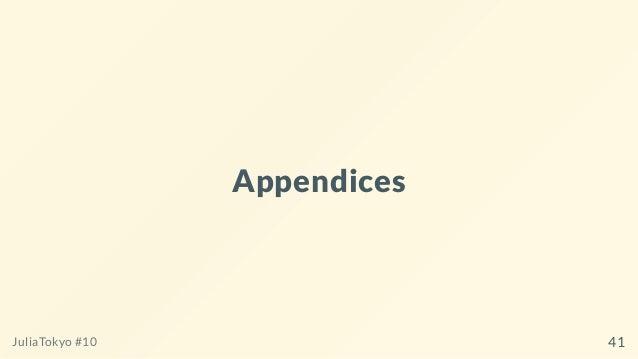 Appendices JuliaTokyo #10 41