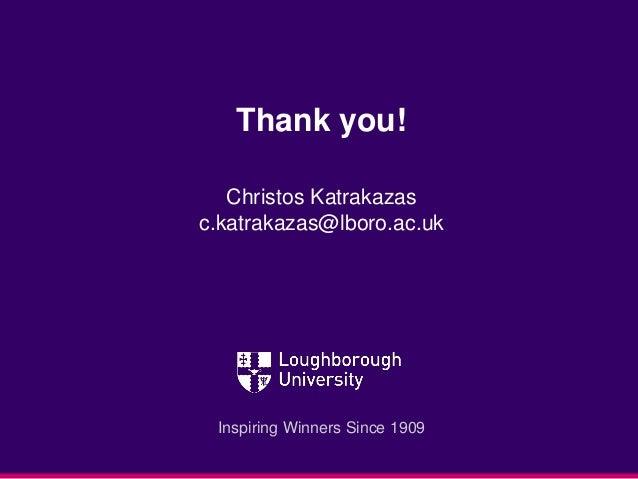Inspiring Winners Since 1909 Thank you! Christos Katrakazas c.katrakazas@lboro.ac.uk