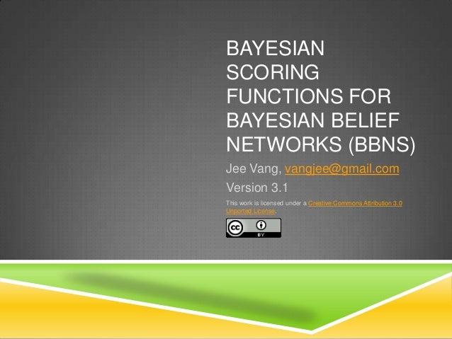 BAYESIANSCORINGFUNCTIONS FORBAYESIAN BELIEFNETWORKS (BBNS)Jee Vang, vangjee@gmail.comVersion 3.1This work is licensed unde...
