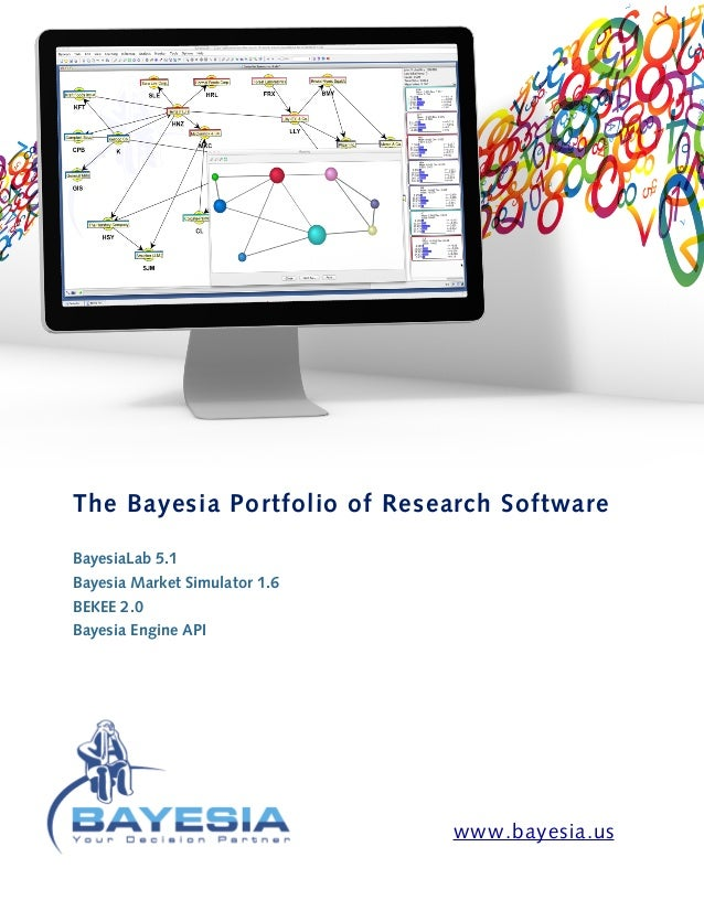 The Bayesia Portfolio of Research SoftwareBayesiaLab 5.1Bayesia Market Simulator 1.6BEKEE 2.0Bayesia Engine APIwww.bayesia...
