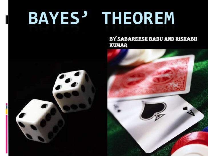 Bayes' Theorem<br />By SabareeshBabu and Rishabh Kumar<br />