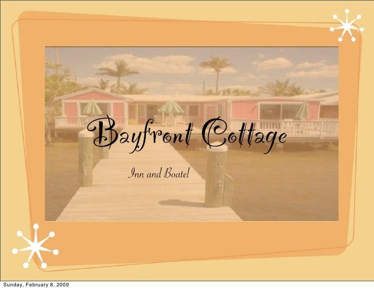 Bayfront Cottage                               Inn and Boatel     Sunday, February 8, 2009