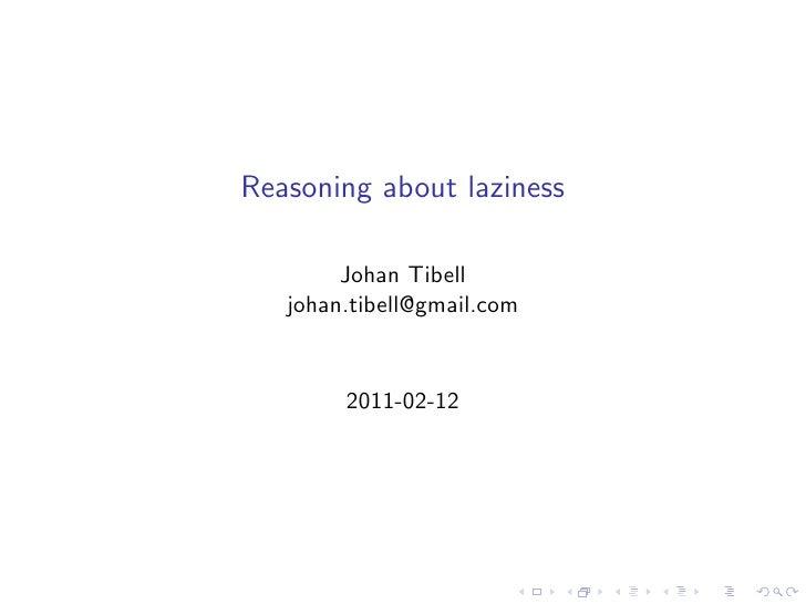 Reasoning about laziness        Johan Tibell   johan.tibell@gmail.com        2011-02-12