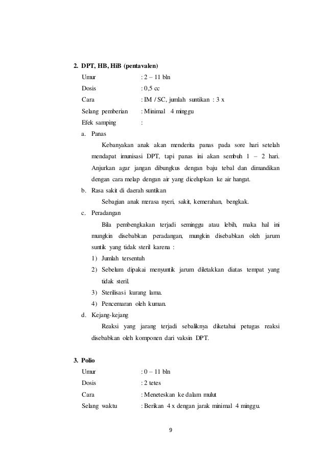 9 2. DPT, HB, HiB (pentavalen) Umur : 2 – 11 bln Dosis : 0,5 cc Cara : IM / SC, jumlah suntikan : 3 x Selang pemberian : M...