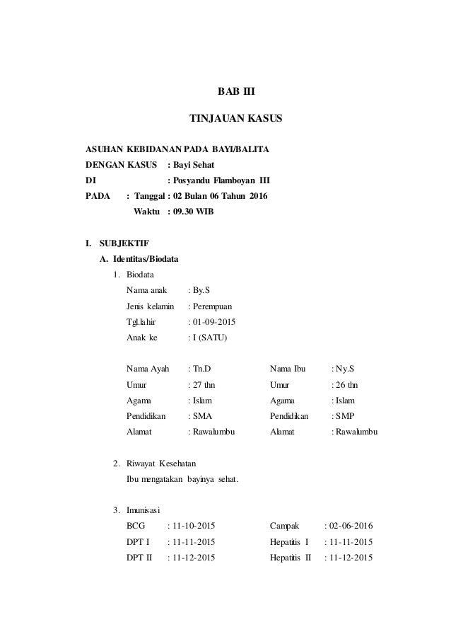 BAB III TINJAUAN KASUS ASUHAN KEBIDANAN PADA BAYI/BALITA DENGAN KASUS : Bayi Sehat DI : Posyandu Flamboyan III PADA : Tang...