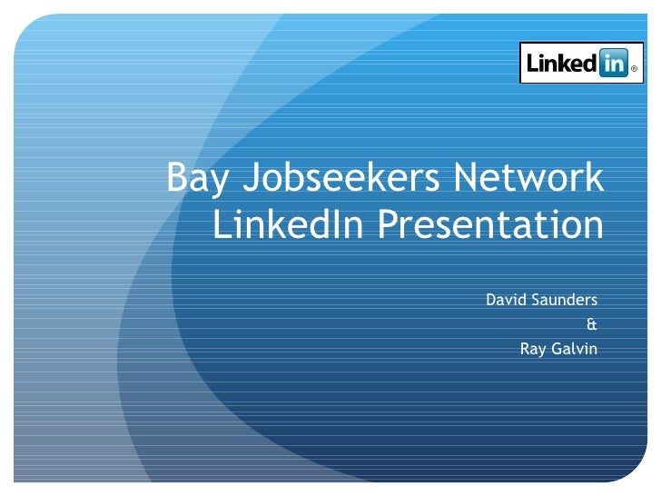 Bay Jobseekers Network LinkedIn Presentation David Saunders & Ray Galvin