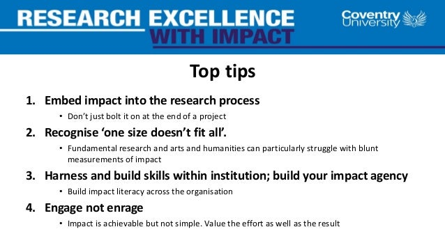 Top tips 1. Embed impact into the research process • Don't just bolt it on at the end of a project 2. Recognise 'one size ...