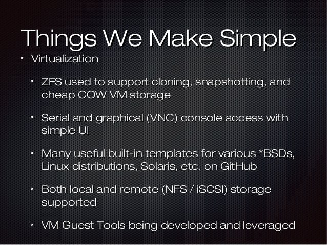 Things We Make SimpleThings We Make Simple VirtualizationVirtualization ZFS used to support cloning, snapshotting, andZFS ...