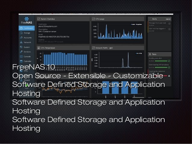 FreeNAS 10FreeNAS 10 Open Source - Extensible - CustomizableOpen Source - Extensible - Customizable Software Defined Stora...