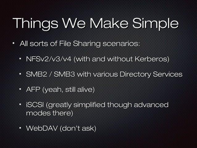 Things We Make SimpleThings We Make Simple All sorts of File Sharing scenariosAll sorts of File Sharing scenarios:: NFSv2/...