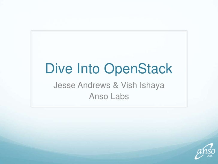 Dive Into OpenStack<br />Jesse Andrews & VishIshaya<br />Anso Labs<br />