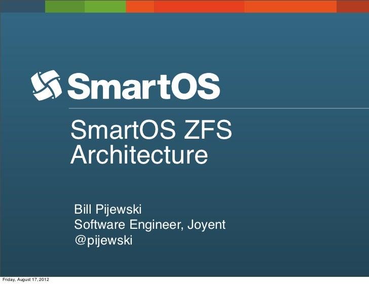 SmartOS ZFS                          Architecture                          Bill Pijewski                          Software...